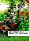 Aquarium Guide: Tropical Fish Species Guide (Aquarium Guides) - Kevin Wilson
