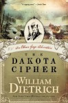 The Dakota Cipher: An Ethan Gage Adventure - William Dietrich