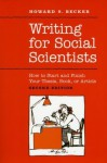Writing for Social Scientists: How to Start and Finish Your Thesis, Book, or Article - Howard S. Becker