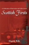 Scottish Firsts: A Celebration of Innovation and Achievement - Elspeth Wills
