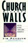Church Without Walls: Moving Beyond Traditional Boundaries - Jim Petersen, Gene A. Getz