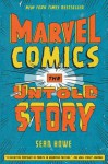Marvel Comics: The Secret History of Marvel Comics - Sean Howe