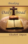 Breaking Daily Bread - Elizabeth Simpson