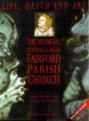 Life, Death and Art: The Medieval Stained Glass of Fairford Parish Church [With Accompanying] - Sarah Brown