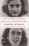 My Name Is Anne, She Said, Anne Frank - Jacqueline van Maarsen