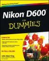 Nikon D600 For Dummies - Julie Adair King