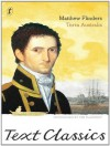 Terra Australis: Text Classics: Matthew Flinders' Great Adventures in the Circumnavigation of Australia - Matthew Flinders, Tim Flannery