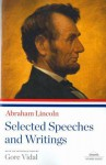 Abraham Lincoln: Selected Speeches and Writings - Abraham Lincoln, Gore Vidal