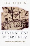Generations of Captivity: A History of African-American Slaves - Ira Berlin