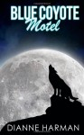 Blue Coyote Motel (Volume 1) - Dianne Harman