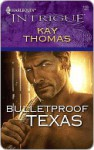 Bulletproof Texas (Harlequin Intrigue Series #1130 - Kay Thomas