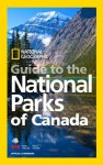 National Geographic Guide to the National Parks of Canada - National Geographic Society, Alan Latourelle