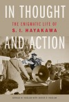 In Thought and Action: The Enigmatic Life of S. I. Hayakawa - Gerald W. Haslam, Janice E. Haslam
