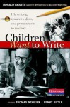Children Want to Write: Donald Graves and the Revolution in Children's Writing - Penny Kittle Thomas Newkirk, Thomas Newkirk, Penny Kittle