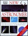 The New Astronomer: The Practical Guide To The Skills And Techniques Of Skywatching - Carole Stott