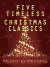 Five Timeless Christmas Classics - Charles Dickens, O. Henry, Henry van Dyke, Clement C. Moore