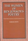The Women Of Ben Jonson's Poetry: Female Representations In The Non Dramatic Verse - Barbara Smith