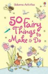 50 Fairy Things To Make & Do - Minna Lacey