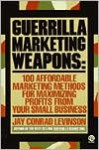 Guerrilla Marketing Weapons: 100 Affordable Marketing Methods - Jay Conrad Levinson