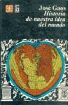 Historia de Nuestra Idea del Mundo - José Gaos