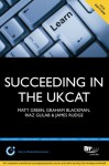 Succeeding in the Ukcat: Comprising Over 680 Practice Questions Including Detailed Explanations, Two Mock Tests and Comprehensive Guidance on How to Maximise Your Score - Matt Green