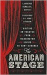 The American Stage: Writing on Theater from Washington Irving to Tony Kushner (Library of America #203) - Lawrence Senelick, John Lithgow, Lawrence Senelick