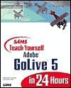 SAMS Teach Yourself Adobe GoLive 5 in 24 Hours - Adam Pratt, Jennifer Smith, Lynn Grillo