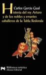 Historia del Rey Arturo y de los nobles y errantes caballeros de la Tabla Redonda - Carlos García Gual