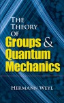 The Theory of Groups and Quantum Mechanics - Hermann Weyl