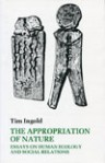 The Appropriation of Nature: Essays on Human Ecology and Social Relations - Tim Ingold