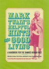 Mark Twain's Helpful Hints for Good Living: A Handbook for the Damned Human Race - Lin Salamo, T.B.A.