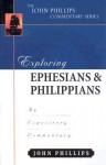 Exploring Ephesians & Philippians (John Phillips Commentary) - John Phillips