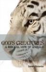 God's Creatures : A Biblical View of Animals - Susan Bulanda