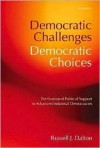 Democratic Challenges, Democratic Choices: The Erosion of Political Support in Advanced Industrial Democracies - Russell J. Dalton