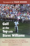 Golf at the Top with Steve Williams: Tips and Techniques from the Caddy to Raymond Floyd, Greg Norman, and Tiger Woods - Steve Williams, Hugh de Lacy, Tiger Woods