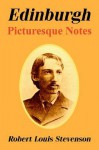 Edinburgh: Picturesque Notes - Robert Louis Stevenson