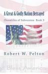 A Great & Godly Nation Betrayed - Robert W. Pelton