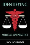 Identifying Medical Malpractice, 3rd Edition - Jack Schroder