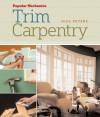 Popular Mechanics Trim Carpentry - Rick Peters