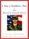 I Am a Soldier, Too: The Jessica Lynch Story (Audio) - Rick Bragg