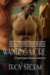 Wanting More (CoveHaven Menage #3) - Troy Storm