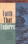 Faith That Endures: A Practical Commentary on the Book of Hebrews - J. Dwight Pentecost
