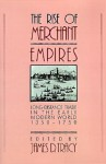 The Rise Of Merchant Empires: Long Distance Trade In The Early Modern World, 1350 1750 - James D. Tracy