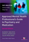 The Approved Mental Health Professional's Guide to Psychiatry and Medication - Robert Brown, Alan Pollard