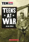 Teens at War (Ten True Tales) - Allan Zullo