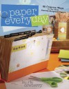 Paper Every Day: 30 Creative Ways to Use Your Favorite Scrapbook Papers - Laurie Dewberry, Dewberry