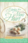 Stories for a Mom's Heart - Alice Gray