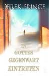 In Gottes Gegenwart eintreten (German Edition) - Derek Prince