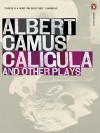 Caligula and Other Plays - Albert Camus, Stuart Gilbert, ed.