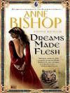 Dreams Made Flesh - Anne Bishop